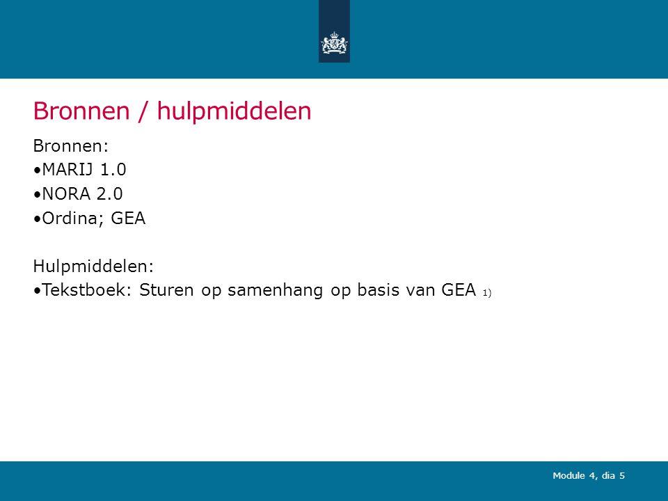 Module 4, dia 5 Bronnen / hulpmiddelen Bronnen: MARIJ 1.0 NORA 2.0 Ordina; GEA Hulpmiddelen: Tekstboek: Sturen op samenhang op basis van GEA 1)