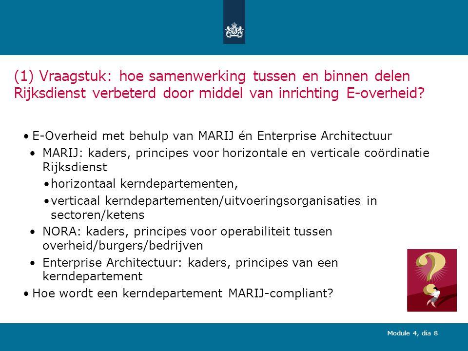 Module 4, dia 8 (1) Vraagstuk: hoe samenwerking tussen en binnen delen Rijksdienst verbeterd door middel van inrichting E-overheid.