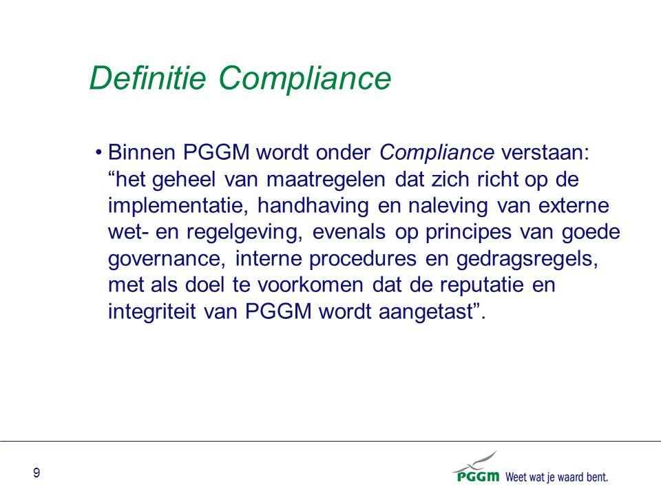 """9 Definitie Compliance Binnen PGGM wordt onder Compliance verstaan: """"het geheel van maatregelen dat zich richt op de implementatie, handhaving en nale"""