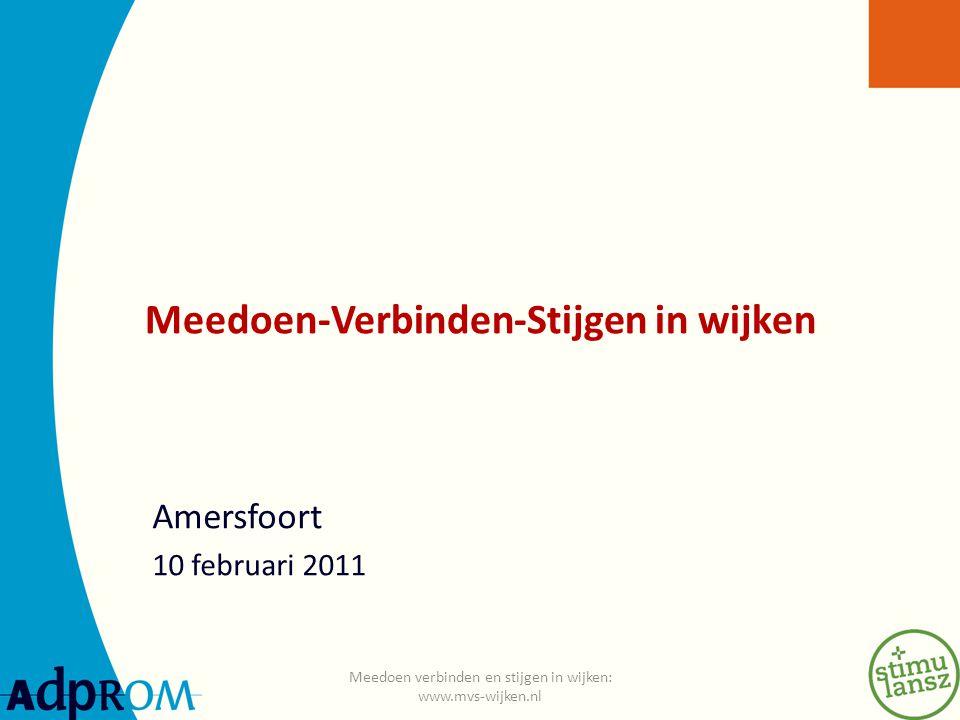 Meedoen-Verbinden-Stijgen in wijken Amersfoort 10 februari 2011 Meedoen verbinden en stijgen in wijken: www.mvs-wijken.nl