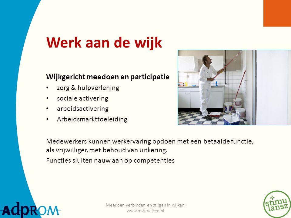 Werk aan de wijk Wijkgericht meedoen en participatie zorg & hulpverlening sociale activering arbeidsactivering Arbeidsmarkttoeleiding Medewerkers kunnen werkervaring opdoen met een betaalde functie, als vrijwilliger, met behoud van uitkering.