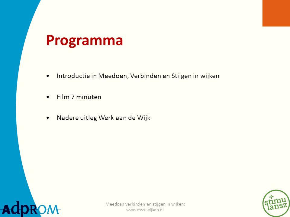 Programma Introductie in Meedoen, Verbinden en Stijgen in wijken Film 7 minuten Nadere uitleg Werk aan de Wijk Meedoen verbinden en stijgen in wijken: www.mvs-wijken.nl