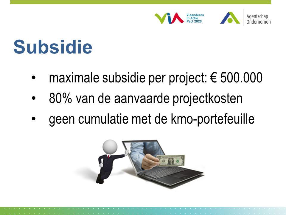 Subsidie maximale subsidie per project: € 500.000 80% van de aanvaarde projectkosten geen cumulatie met de kmo-portefeuille