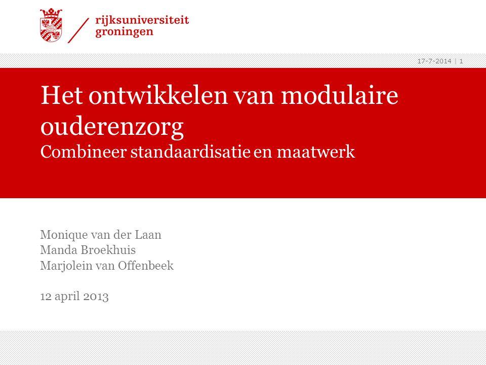 17-7-2014 | 1 Monique van der Laan Manda Broekhuis Marjolein van Offenbeek 12 april 2013 Het ontwikkelen van modulaire ouderenzorg Combineer standaard