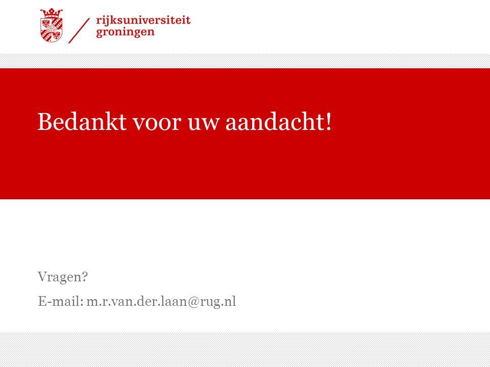 Bedankt voor uw aandacht! Vragen? E-mail: m.r.van.der.laan@rug.nl