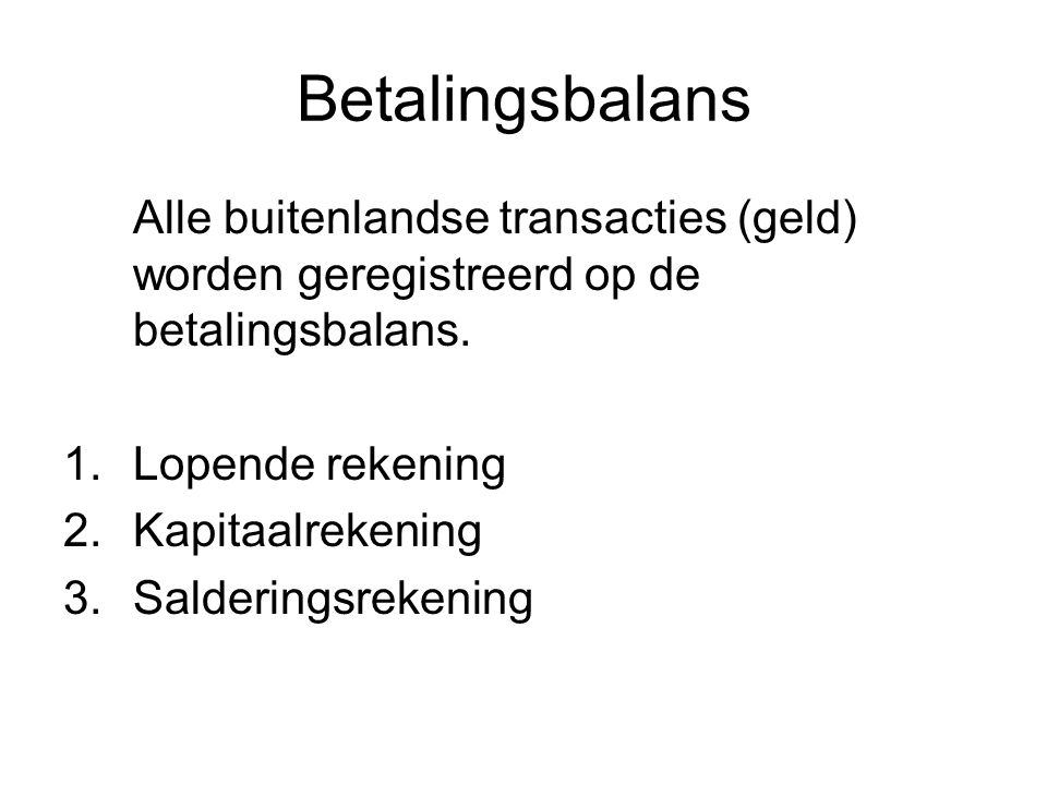Betalingsbalans Alle buitenlandse transacties (geld) worden geregistreerd op de betalingsbalans.