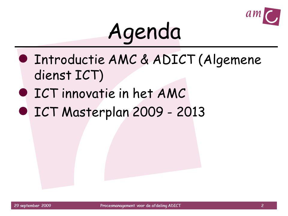 29 september 2009Procesmanagement voor de afdeling ADICT 2 Agenda ● Introductie AMC & ADICT (Algemene dienst ICT) ● ICT innovatie in het AMC ● ICT Mas