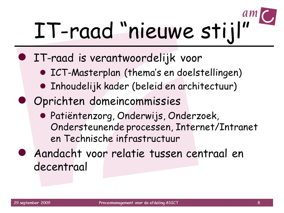 """29 september 2009Procesmanagement voor de afdeling ADICT 8 IT-raad """"nieuwe stijl"""" ● IT-raad is verantwoordelijk voor ● ICT-Masterplan (thema's en doel"""