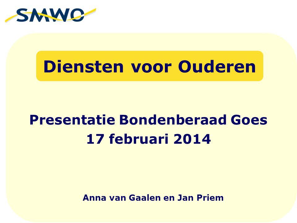Presentatie Bondenberaad Goes 17 februari 2014 Diensten voor Ouderen Anna van Gaalen en Jan Priem