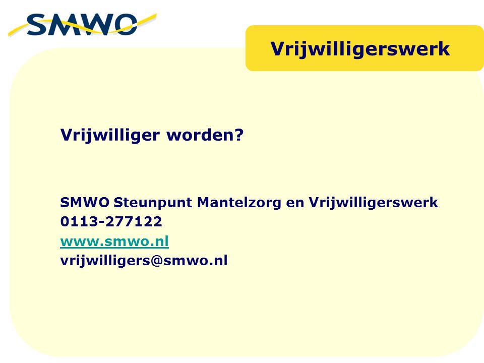 Vrijwilliger worden? SMWO Steunpunt Mantelzorg en Vrijwilligerswerk 0113-277122 www.smwo.nl vrijwilligers@smwo.nl Vrijwilligerswerk