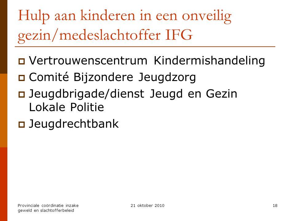 Provinciale coördinatie inzake geweld en slachtofferbeleid 21 oktober 201018 Hulp aan kinderen in een onveilig gezin/medeslachtoffer IFG  Vertrouwens