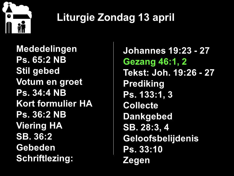 Liturgie Zondag 13 april Mededelingen Ps. 65:2 NB Stil gebed Votum en groet Ps. 34:4 NB Kort formulier HA Ps. 36:2 NB Viering HA SB. 36:2 Gebeden Schr
