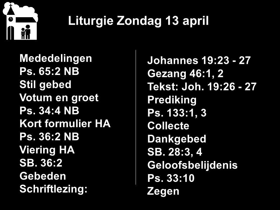 Liturgie Zondag 13 april Mededelingen Ps. 65:2 NB Stil gebed Votum en groet Ps.