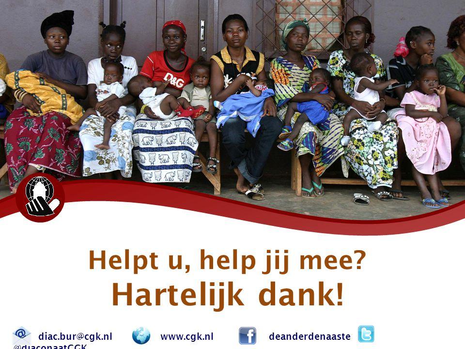 Helpt u, help jij mee Hartelijk dank! diac.bur@cgk.nl www.cgk.nl deanderdenaaste @diaconaatCGK