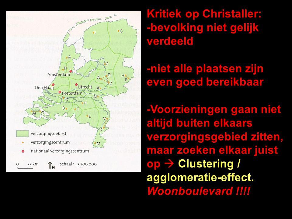 Kritiek op Christaller: -bevolking niet gelijk verdeeld -niet alle plaatsen zijn even goed bereikbaar -Voorzieningen gaan niet altijd buiten elkaars verzorgingsgebied zitten, maar zoeken elkaar juist op  Clustering / agglomeratie-effect.