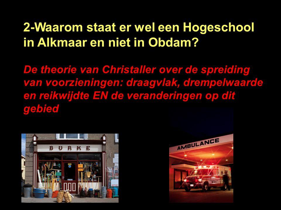 2-Waarom staat er wel een Hogeschool in Alkmaar en niet in Obdam.
