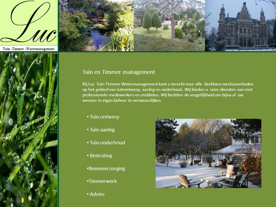 Tuin -Timmer -Watermanagement Tuin en Timmer management Bij Luc Tuin Timmer Watermanagement kunt u terecht voor alle denkbare werkzaamheden op het geb
