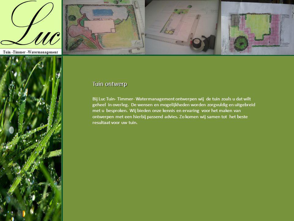 Tuin ontwerp Bij Luc Tuin- Timmer- Watermanagement ontwerpen wij de tuin zoals u dat wilt geheel in overleg. De wensen en mogelijkheden worden zorgvul