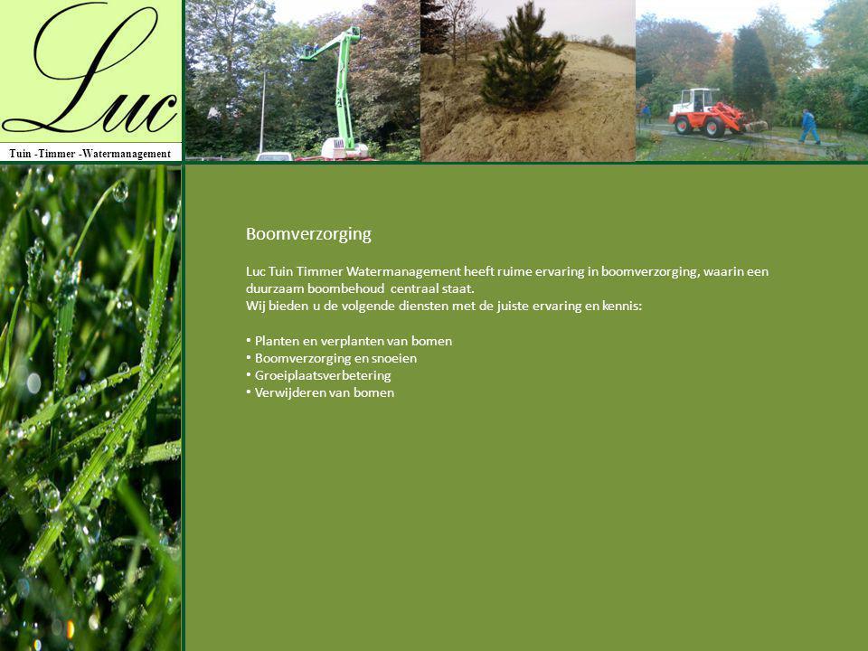 Boomverzorging Tuin -Timmer -Watermanagement Luc Tuin Timmer Watermanagement heeft ruime ervaring in boomverzorging, waarin een duurzaam boombehoud ce