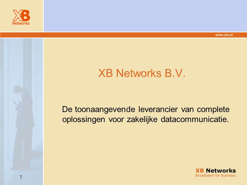 www.xbn.nl 12 VPN, Security en Consultancy o IP VPN oplossingen Uw eigen complete, virtuele, volledig beheerde, schaalbare privé netwerk, over onze infrastructuur.