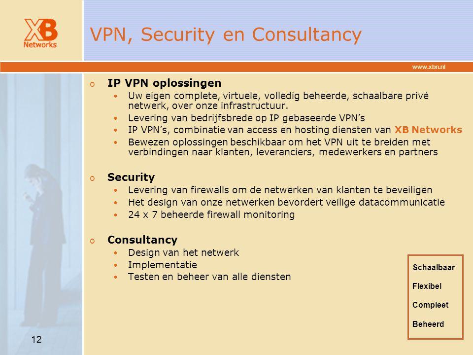 www.xbn.nl 12 VPN, Security en Consultancy o IP VPN oplossingen Uw eigen complete, virtuele, volledig beheerde, schaalbare privé netwerk, over onze in