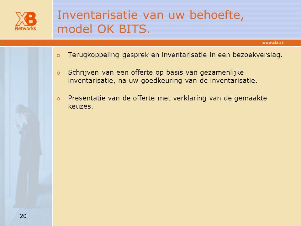 www.xbn.nl 20 Inventarisatie van uw behoefte, model OK BITS. o Terugkoppeling gesprek en inventarisatie in een bezoekverslag. o Schrijven van een offe