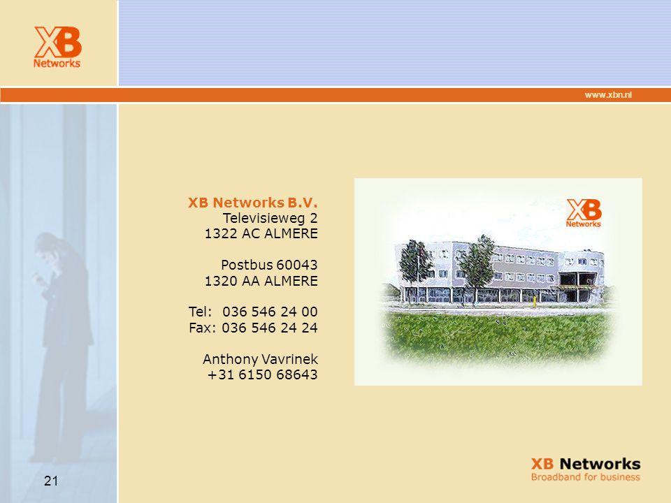 www.xbn.nl 21 XB Networks B.V. Televisieweg 2 1322 AC ALMERE Postbus 60043 1320 AA ALMERE Tel: 036 546 24 00 Fax: 036 546 24 24 Anthony Vavrinek +31 6