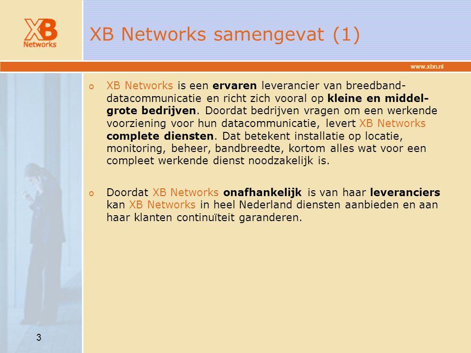 www.xbn.nl 3 XB Networks samengevat (1) o XB Networks is een ervaren leverancier van breedband- datacommunicatie en richt zich vooral op kleine en mid
