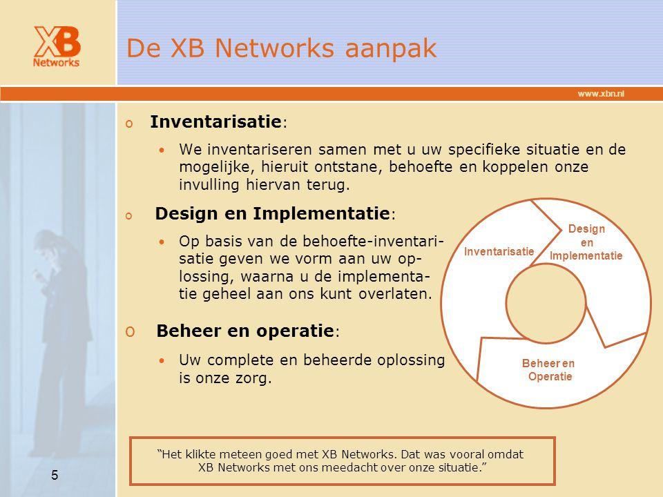 www.xbn.nl 16 Belcompany over XB Networks Hendriks, projectmanager infrastructuur bij Belcompany, is blij met leverancier XB Networks, want hij zocht een business partner die met het bedrijf kon en wilde meedenken over de meest optimale infrastructuur.