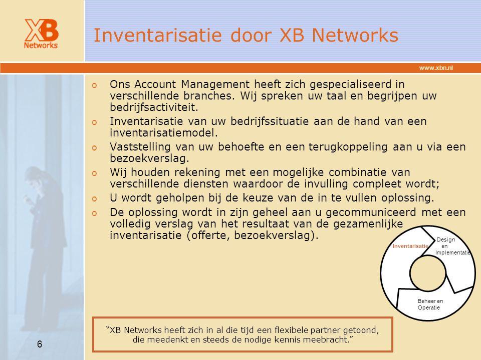 www.xbn.nl 6 Inventarisatie door XB Networks o Ons Account Management heeft zich gespecialiseerd in verschillende branches. Wij spreken uw taal en beg