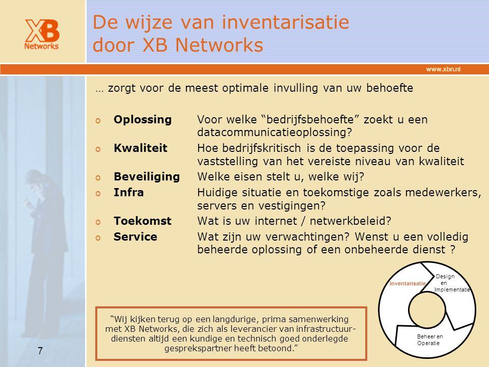 www.xbn.nl 8 Zorgeloos design en implementatie door XB Networks o In de design fase wordt rekening gehouden met uw wensen in combinatie met de juiste invulling van onze dienstverlening.
