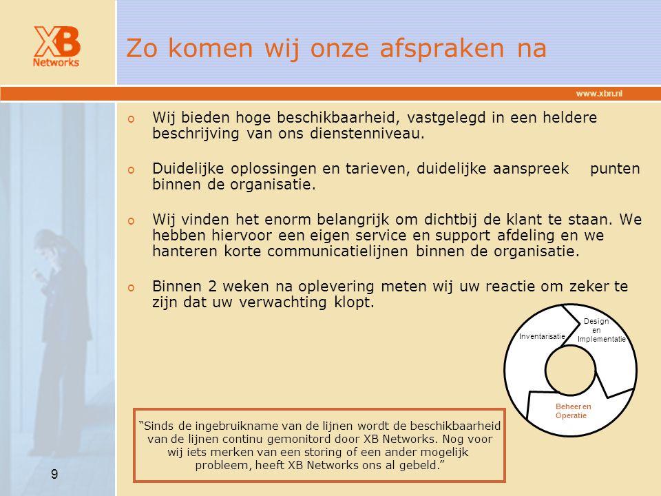www.xbn.nl 9 Zo komen wij onze afspraken na o Wij bieden hoge beschikbaarheid, vastgelegd in een heldere beschrijving van ons dienstenniveau. o Duidel