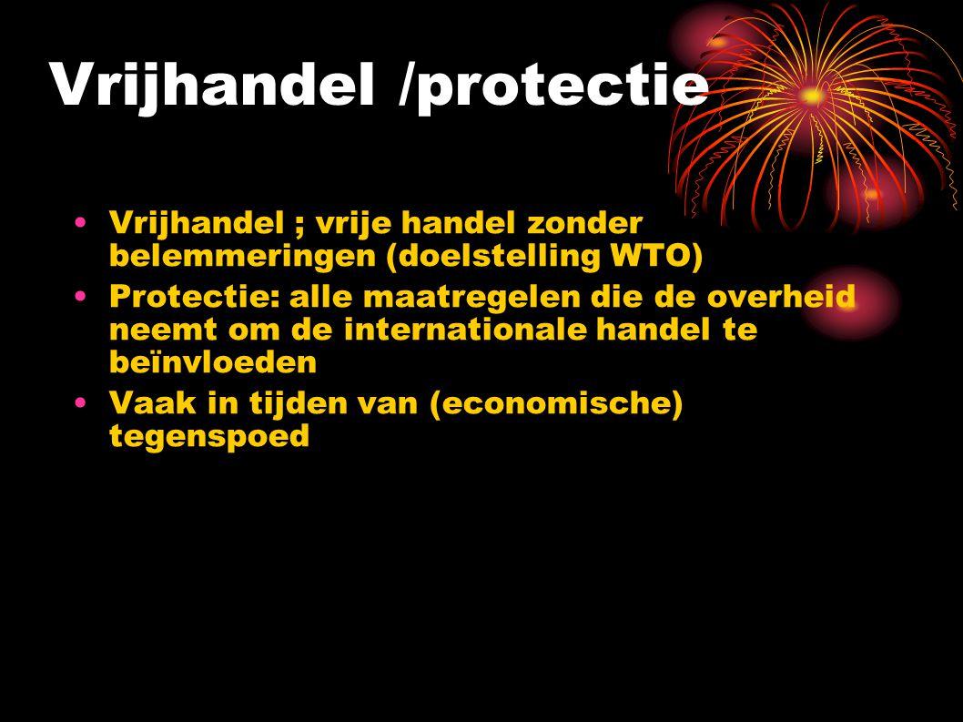 Vrijhandel /protectie Vrijhandel ; vrije handel zonder belemmeringen (doelstelling WTO) Protectie: alle maatregelen die de overheid neemt om de internationale handel te beïnvloeden Vaak in tijden van (economische) tegenspoed