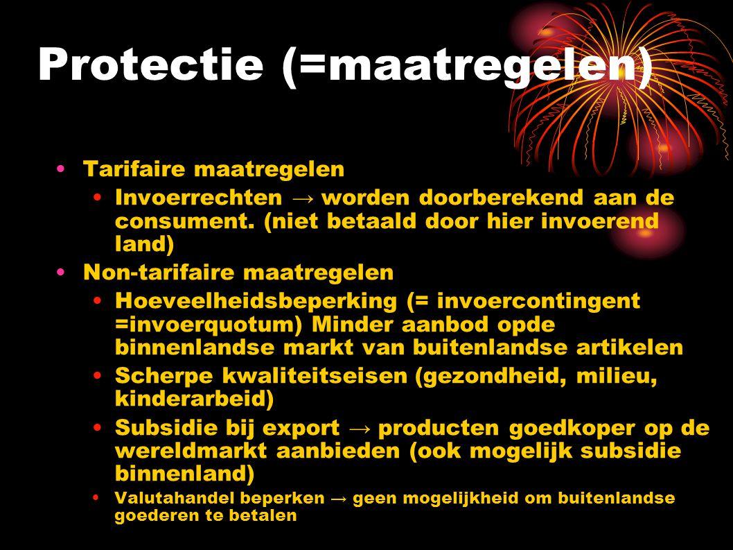 Protectie (=maatregelen) Tarifaire maatregelen Invoerrechten → worden doorberekend aan de consument. (niet betaald door hier invoerend land) Non-tarif