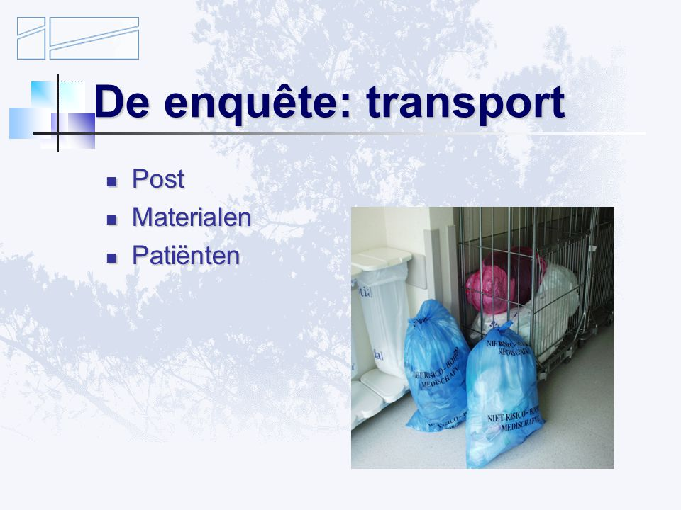 De enquête: transport Post Post Materialen Materialen Patiënten Patiënten