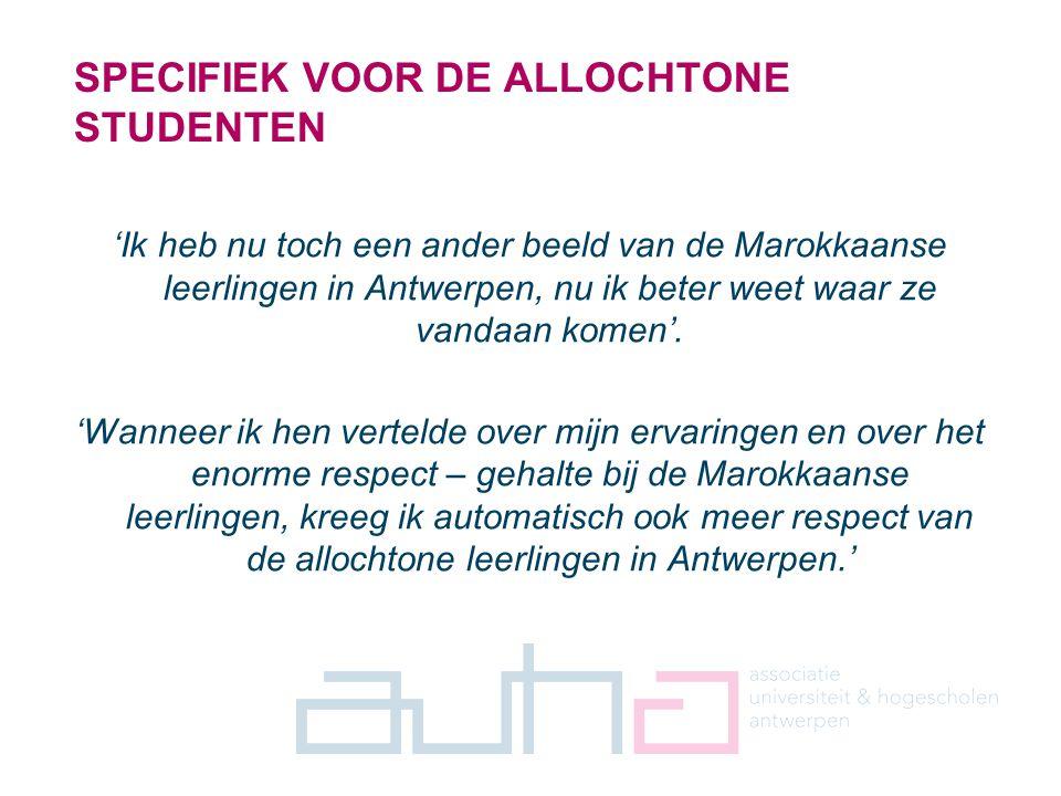 14 SPECIFIEK VOOR DE ALLOCHTONE STUDENTEN 'Ik heb nu toch een ander beeld van de Marokkaanse leerlingen in Antwerpen, nu ik beter weet waar ze vandaan