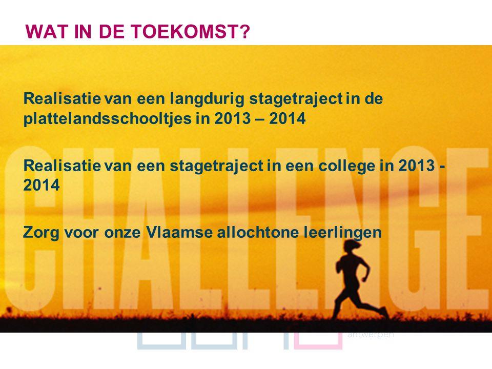 18 WAT IN DE TOEKOMST? Realisatie van een langdurig stagetraject in de plattelandsschooltjes in 2013 – 2014 Realisatie van een stagetraject in een col