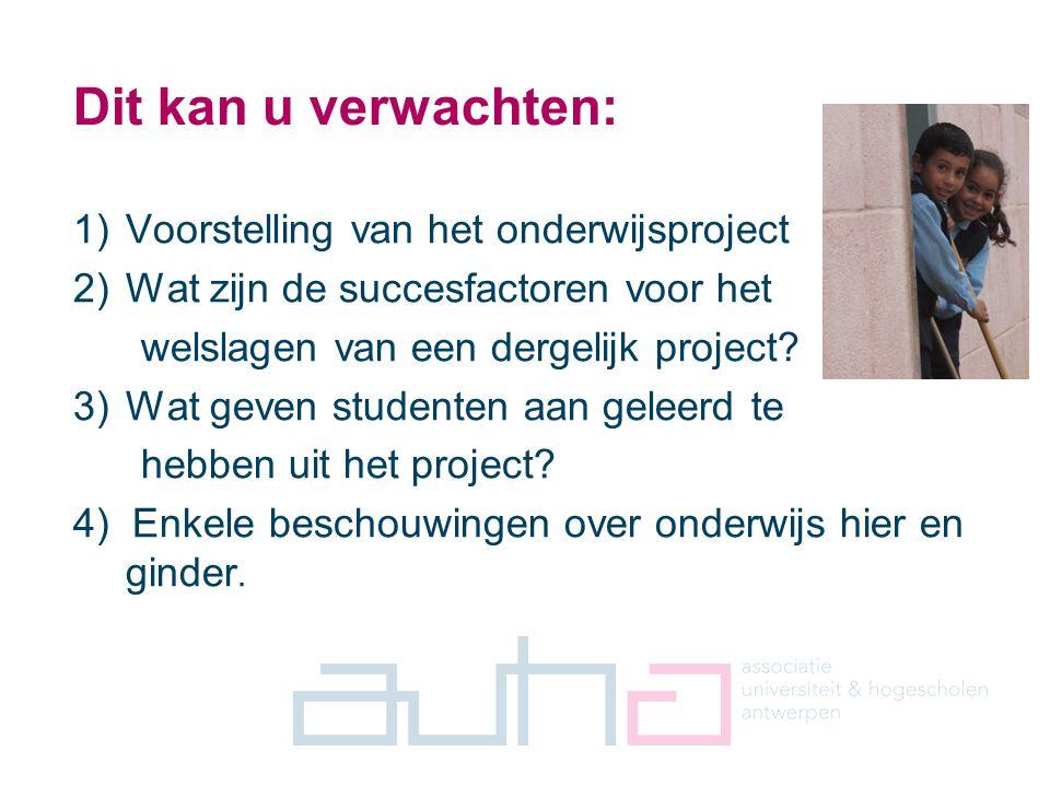1 Dit kan u verwachten: 1)Voorstelling van het onderwijsproject 2)Wat zijn de succesfactoren voor het welslagen van een dergelijk project? 3)Wat geven