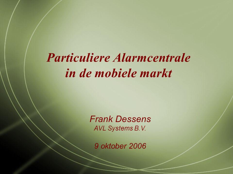 Particuliere Alarmcentrale in de mobiele markt Frank Dessens AVL Systems B.V. 9 oktober 2006