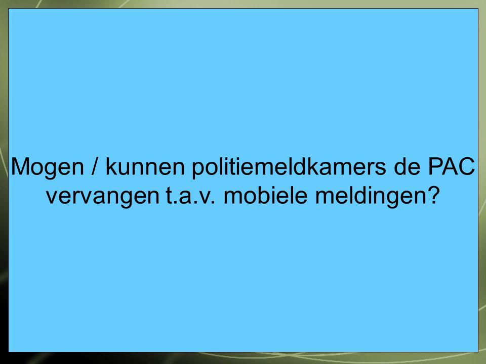 Mogen / kunnen politiemeldkamers de PAC vervangen t.a.v. mobiele meldingen?