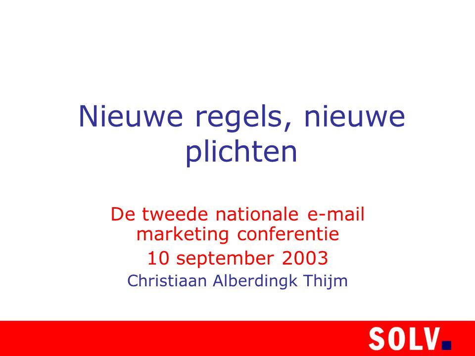 Nieuwe regels, nieuwe plichten De tweede nationale e-mail marketing conferentie 10 september 2003 Christiaan Alberdingk Thijm