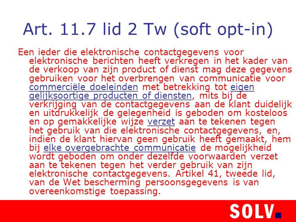 Art. 11.7 lid 2 Tw (soft opt-in) Een ieder die elektronische contactgegevens voor elektronische berichten heeft verkregen in het kader van de verkoop
