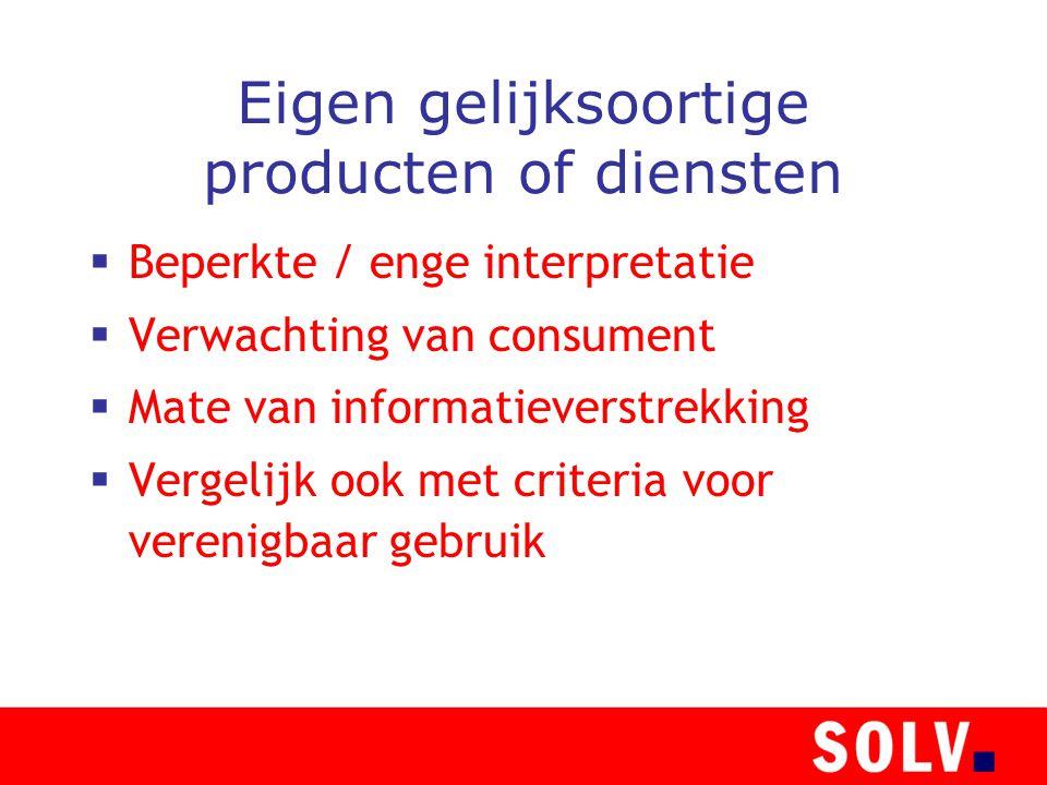 Eigen gelijksoortige producten of diensten  Beperkte / enge interpretatie  Verwachting van consument  Mate van informatieverstrekking  Vergelijk ook met criteria voor verenigbaar gebruik