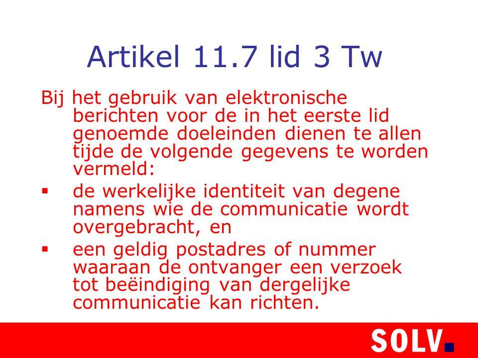 Artikel 11.7 lid 3 Tw Bij het gebruik van elektronische berichten voor de in het eerste lid genoemde doeleinden dienen te allen tijde de volgende gege