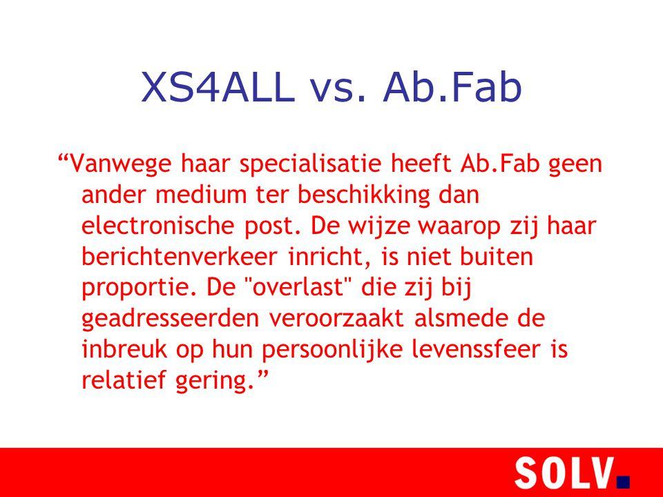 """XS4ALL vs. Ab.Fab """"Vanwege haar specialisatie heeft Ab.Fab geen ander medium ter beschikking dan electronische post. De wijze waarop zij haar berichte"""