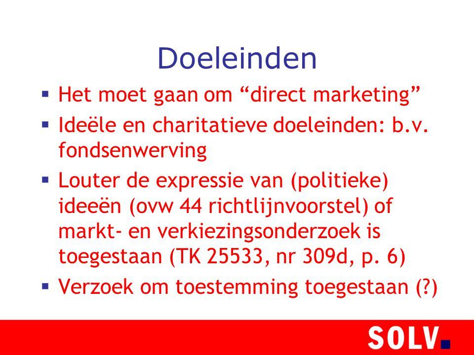 Doeleinden  Het moet gaan om direct marketing  Ideële en charitatieve doeleinden: b.v.