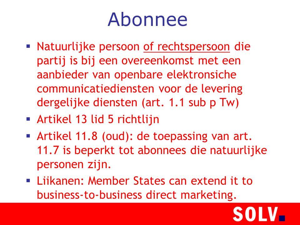 Abonnee  Natuurlijke persoon of rechtspersoon die partij is bij een overeenkomst met een aanbieder van openbare elektronsiche communicatiediensten voor de levering dergelijke diensten (art.