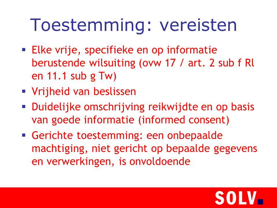 Toestemming: vereisten  Elke vrije, specifieke en op informatie berustende wilsuiting (ovw 17 / art.