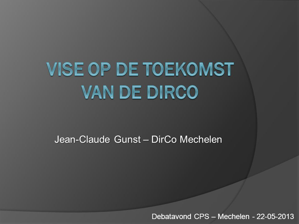 Debatavond CPS – Mechelen - 22-05-2013 Jean-Claude Gunst – DirCo Mechelen