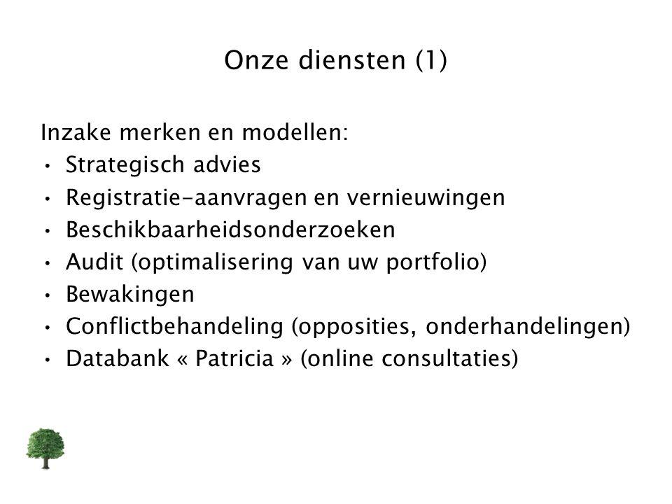 Onze diensten (1) Inzake merken en modellen: Strategisch advies Registratie-aanvragen en vernieuwingen Beschikbaarheidsonderzoeken Audit (optimaliseri